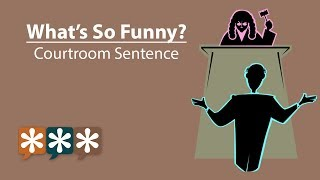 What's So Funny? – Courtroom Sentence Video