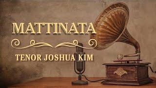 Mattinata - 마티나타 - 아침의 노래 - Tenor Joshua Kim