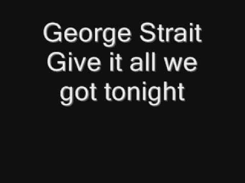 George Strait - Give it all we got tonight