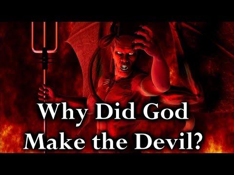 Why did God make the Devil?