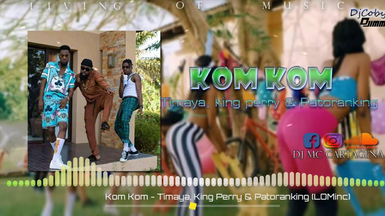 Download Kom Kom - Timaya, King Perry & Patoranking (LOMinc) REMIX