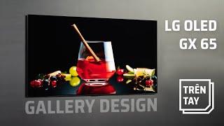 Trên tay TV LG OLED GX65 Gallery Design