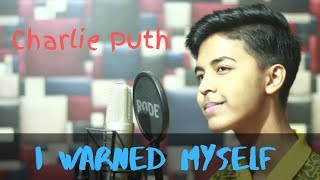 Charlie Puth - I Warned Myself (Studio Cover by Sahil Sanjan)
