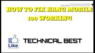 How to fix hang mobile(100 working)