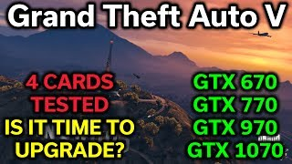 GTA V - GTX 670 vs 770 vs 970 vs 1070 - Time to Upgrade?