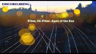 Fibes, Oh Fibes--Apex of the Sun