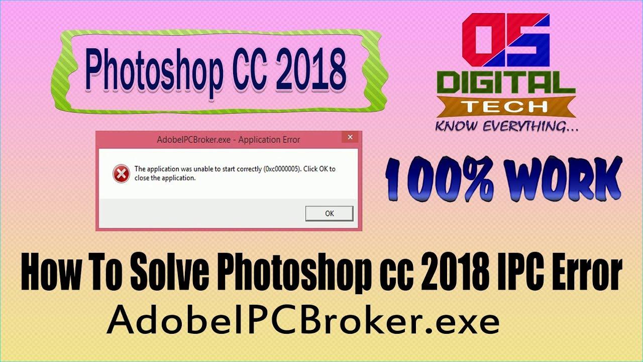 How To Solve Photoshop cc 2018 AdobeIPCBroker exe Application error fix in  hindi 100% work