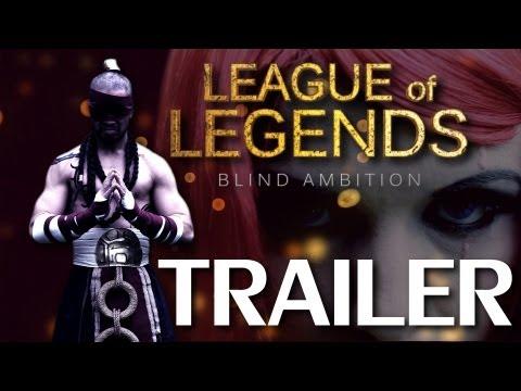 League of Legends: Blind Ambition Trailer (Live Action L.O.L)
