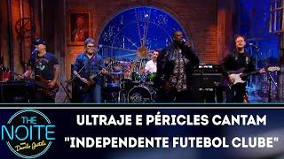 """Ultraje a Rigor e Péricles cantam """"Independe Futebol Clube""""    The Noite (12/06/18)"""