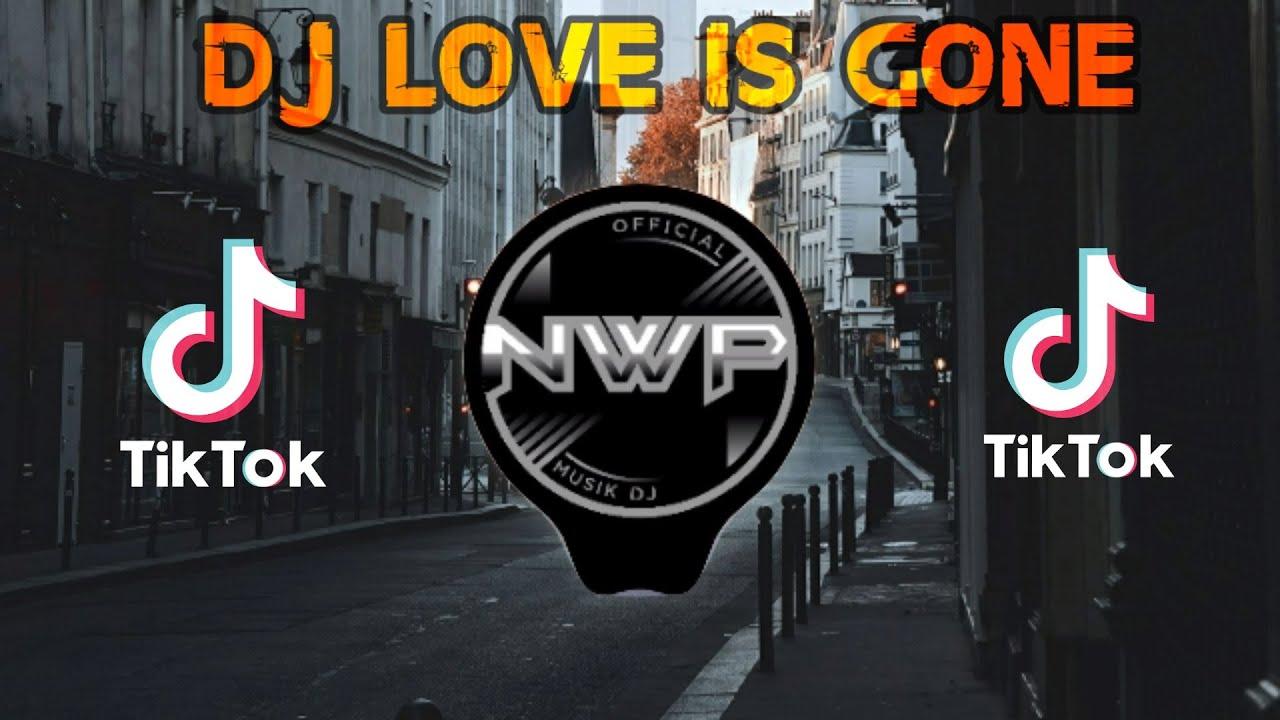 Download DJ LOVE IS GONE REMIX TIK TOK VIRAL 2021
