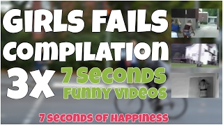 3x7 girls fails compilation of 7 seconds s by 7 second of happiness FUNNY 😂