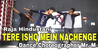 Tere Ishq Mein Nachenge || Raja Hindustani || Dance Choreography @Mr. M Mohit