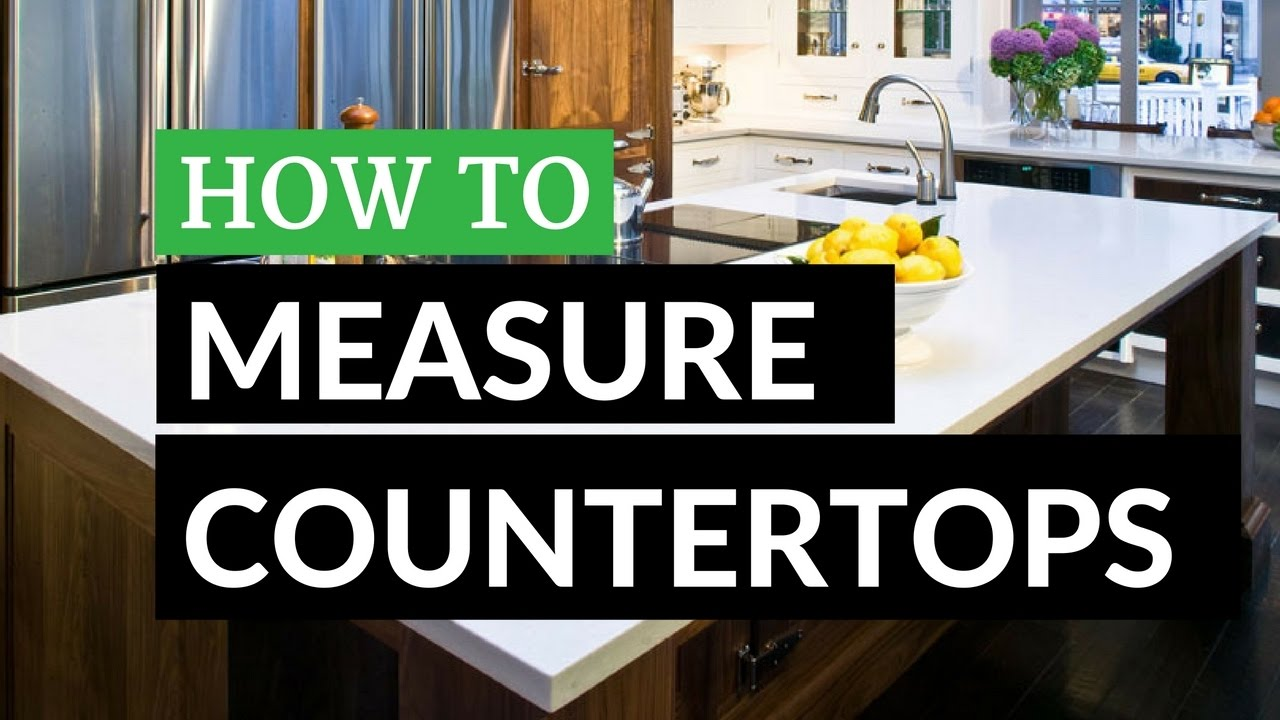 How To Measure Countertops And Get It Right The First Time Around