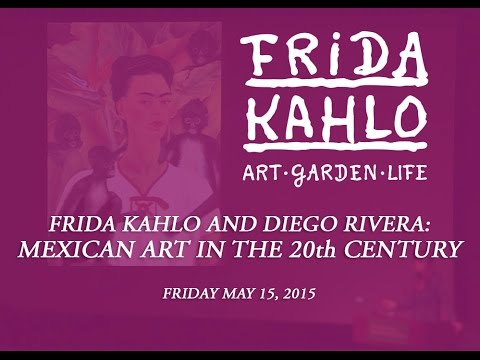 Frida Kahlo & Diego Rivera: Mexican Art in the 20th Century  (Friday May 15, 2015)