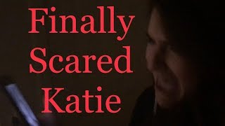 Finally Scared Katie