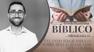 Falando biblicamente de sexualidade com os meus filhos | Aconselhamento Bíblico