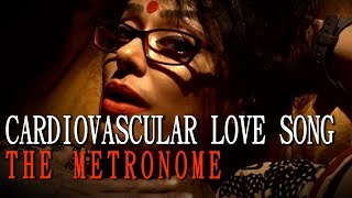 CARDIOVASCULAR LOVE SONG ( FEELING UNWELL LEVEL 2 ) | SAWAN DUTTA | THE METRONOME YOUTUBE