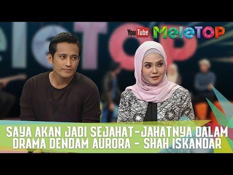MeleTOP - Saya Akan Jadi Sejahat-jahatnya Dalam Drama Dendam Aurora - Shah Iskandar