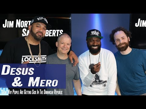 Desus & Mero Know Why People Are Getting Sick In The Dominican Republic - Jim & Sam