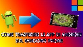Come Trasferire Le App Dal Android Sul Windows Phone Guida Completa