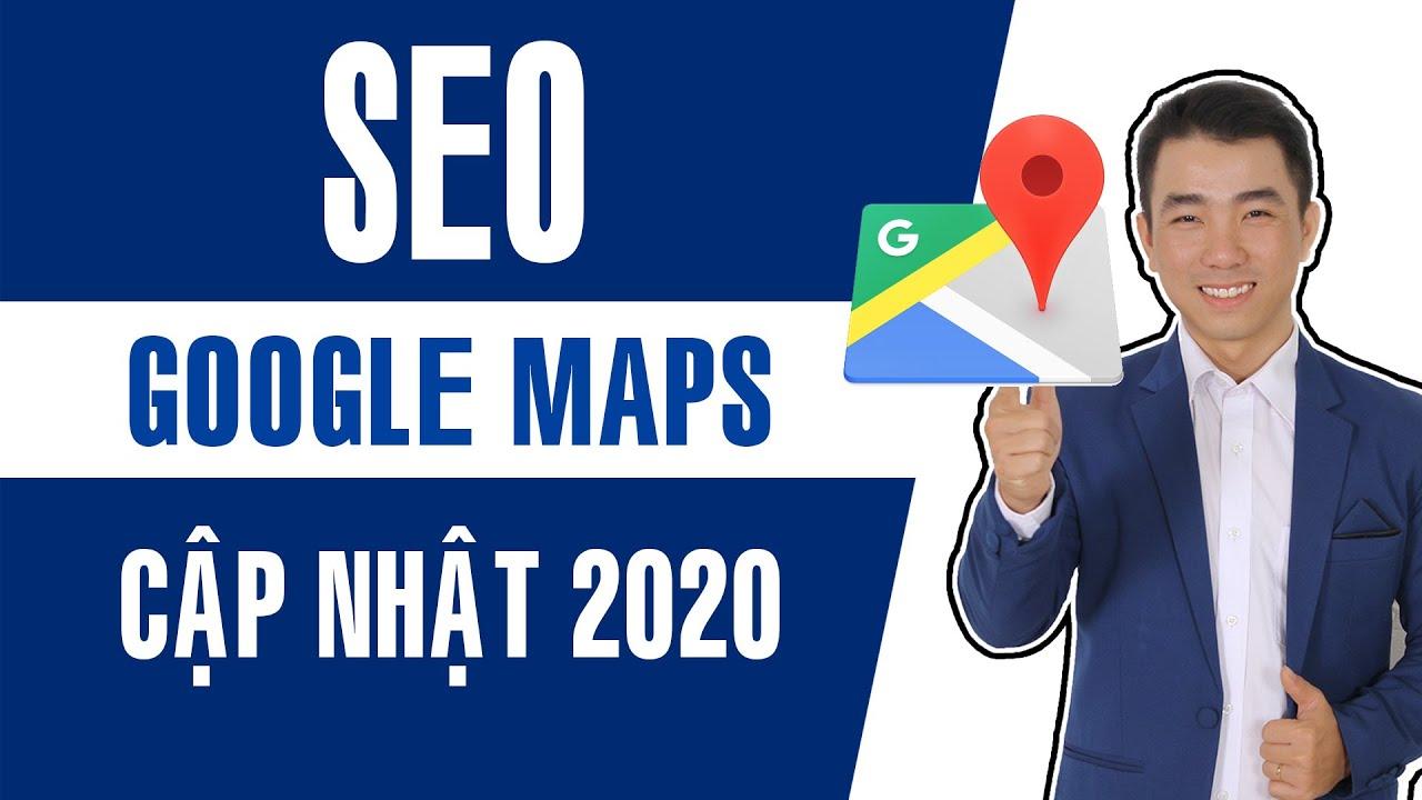 Cách SEO Google Maps đăng lên ai cũng thấy | SEO Google Maps chuyên sâu 2020