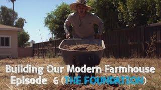 Building Our Modern Farmhouse - Ep. 6: The Foundation   David Lopez