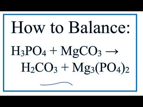 How To Balance H3PO4 + MgCO3 = H2CO3 + Mg3(PO4)2
