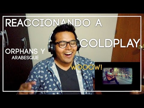 reaction-to-orphans-&-arabesque-coldplay