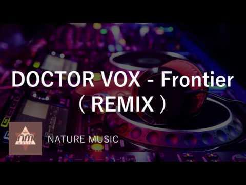 DOCTOR VOX   Frontier  REMIX 2017
