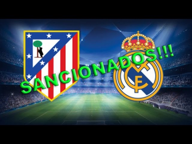 REAL MADRID VS AT MADRID // SANCIONADOS!!!