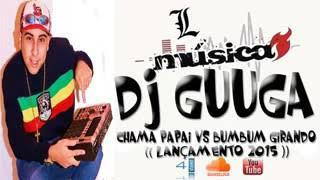 DJ guga - chama papai vs bumbum girando