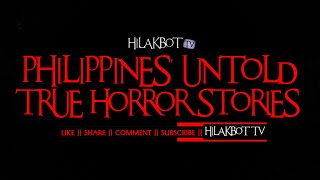HILAKBOT TV's HELLy WEEK SPECIAL - PHILIPPINES' UNTOLD TRUE HORROR STORIES (Easter Sunday Special)