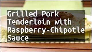 Recipe Grilled Pork Tenderloin with Raspberry-Chipotle Sauce