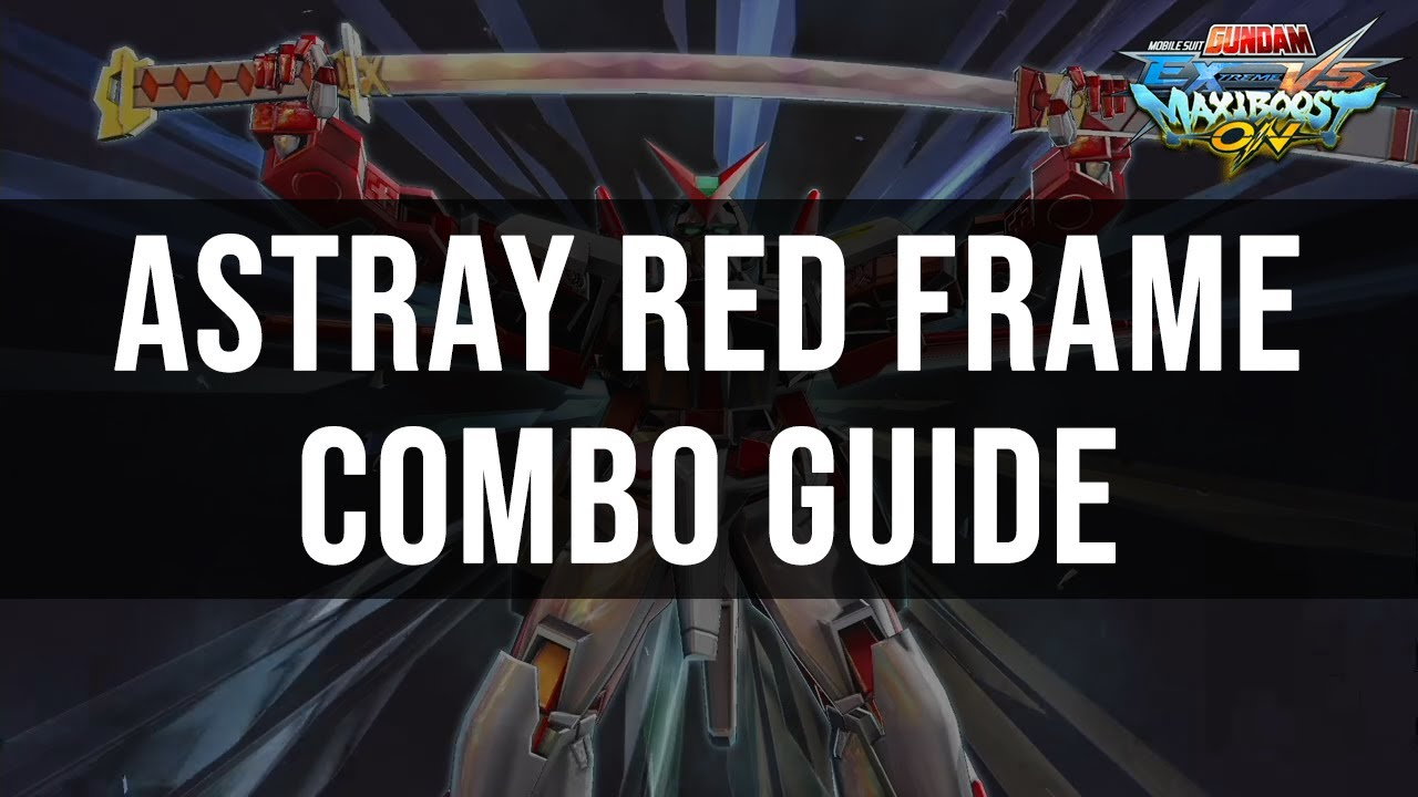 Maxi Boost ON - Gundam Astray Red Frame Combo Guide