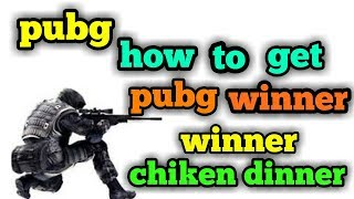 How to get pubg chiken dinner