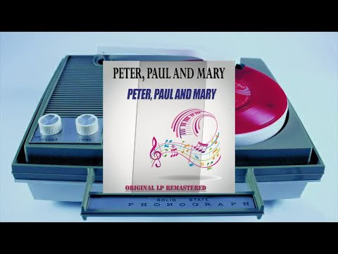 Peter Paul and Mary  - Peter Paul and Mary (Original LP Remastered) (Full Album)