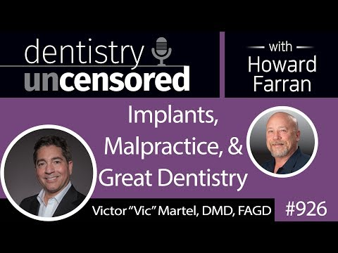 """926 Implants, Malpractice, and Great Dentistry with Victor """"Vic"""" Martel, DMD, FAGD"""