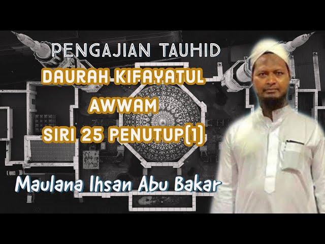 Sifat 20- Pengajian Kitab Kifayatul Awwam Siri 25 Penutup(1) |Maulana Ihsan Bin Abu Bakar