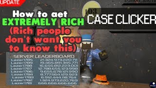 [Roblox] Case Clicker: HOW TO GET EXTREMELY RICH! (RICH PEOPLE DON'T WANT YOU TO KNOW THIS)