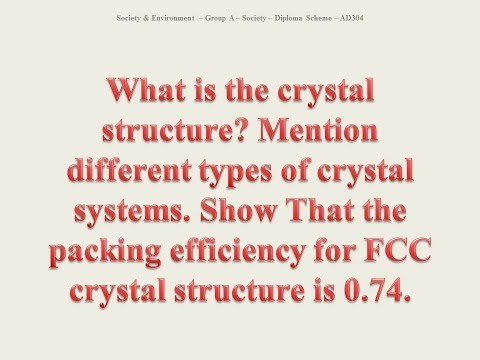 crystal structure and types?Show the packing efficiency for FCC crystal structure is 0.74.