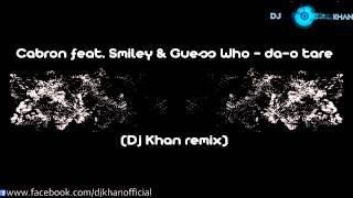 Cabron feat Smiley & Guess Who - Da-o tare (Dj Khan remix)