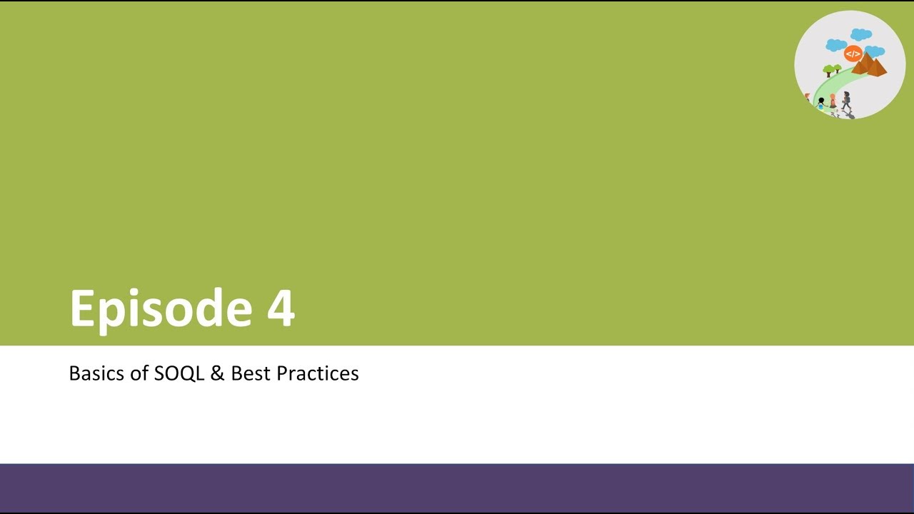 Episode 4 – Basics of SOQL & Best Practices – Path To Code