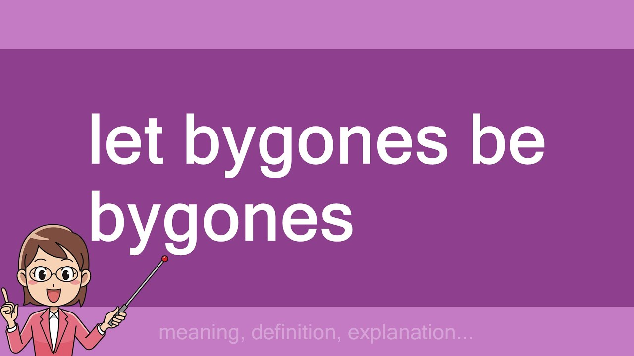 What does let bygones be bygones mean