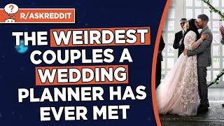 Reddit Wedding Planners Stories Weirdest Couples