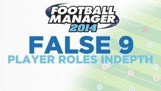 Player Roles in Depth - False 9 | Football Manager 2014