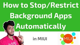 How to Stop/Restrict Background Apps Automatically?[in MIUI]