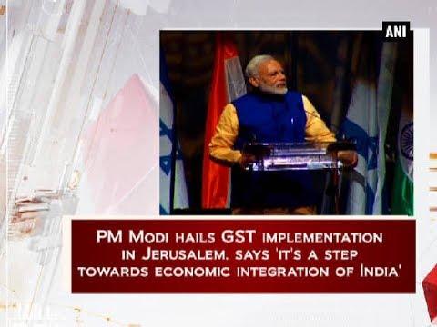 PM Modi hails GST implementation in Jerusalem - Israel News