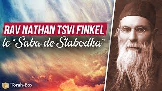 """Rav Nathan Tsvi Finkel, le """"Saba de Slabodka"""""""
