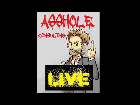 Asshole Consulting LIVE - One Bored Wednesday