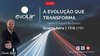 Qual o futuro da gestão? 😀 | EVOLUIR Pessoas e Negócios